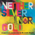 Neither Silver Nor Gold CD Image | St. Louis Jesuits