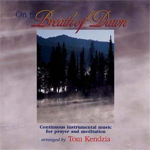 On The Breath of Dawn: Continual Instrumental Music for Prayer and Meditation | Tom Kendzia