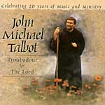 Troubadour For The Lord -- John Michael Talbot