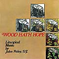 Wood Hath Hope -- John Foley SJ