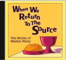 When We Return To The Source -- Monks of Weston  Priory