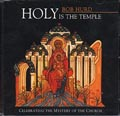 Holy Is The Temple CD Image |  Bob Hurd