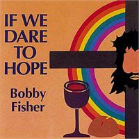 If We Dare to Hope (CD Image) Bobby Fisher