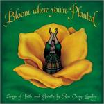 Bloom Where You're Planted (CD Image) Carey Landry