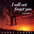 I Will Not Forget You, Volume 2 CD Image | Carey Landry