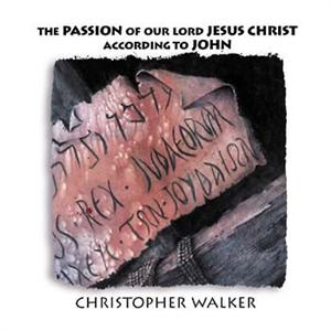 The Passion of Our Lord Jesus Christ (CD Image) Christopher Walker