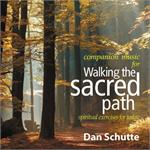Walking the Sacred Path (2-CD Image) Dan Schutte