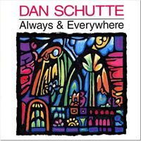 Always and Everywhere CD Image | Dan Schutte