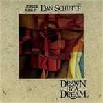 Drawn By A Dream (CD Image) Dan Schutte
