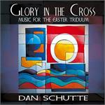 Glory In The Cross (CD Image) Dan Schutte