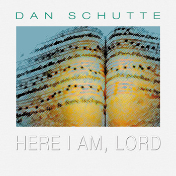 Here I Am, Lord CD Image | Dan Schutte