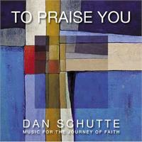 To Praise You CD Image | Dan Schutte