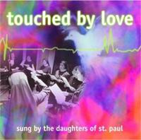 Touched By Love | CD Image | The Daughters of St. Paul