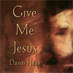 Give Me Jesus (CD Image) David Haas
