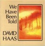 We Have Been Told (CD Image) David Haas