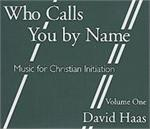 Who Calls You By Name Vol. 1 (2 CD Image) David Haas