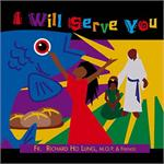 I Will Serve You CD Image Fr. Richard Ho Lung