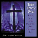 These Forty Days (CD Image) Janèt Sullivan Whitaker