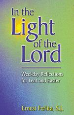 In The Light Of The Lord: Weekday Lenten Reflections by Ernest Ferlita, SJ